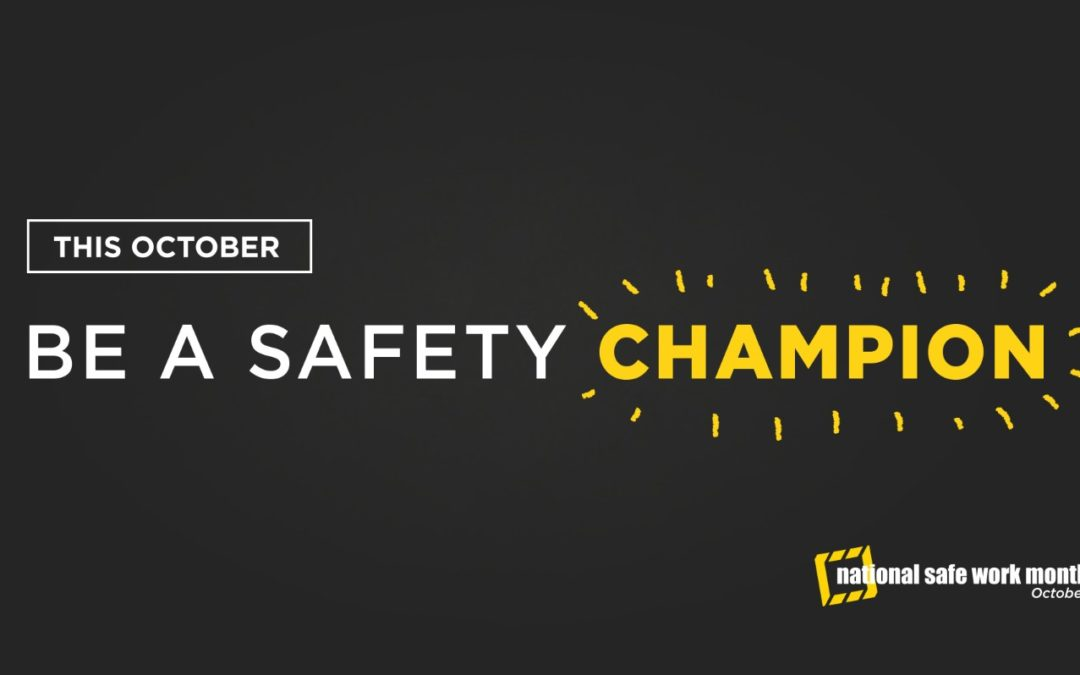 Safe Work Month: In recognition of National Safe Work Month